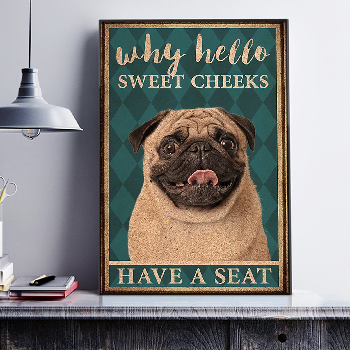 Pug why hello sweet cheeks have a seat poster A2