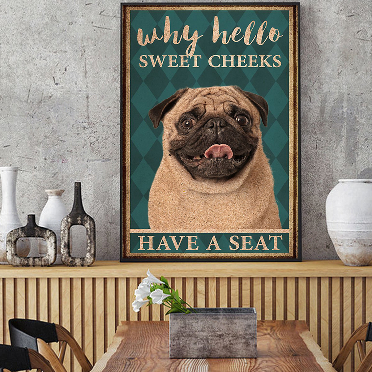 Pug why hello sweet cheeks have a seat poster A3