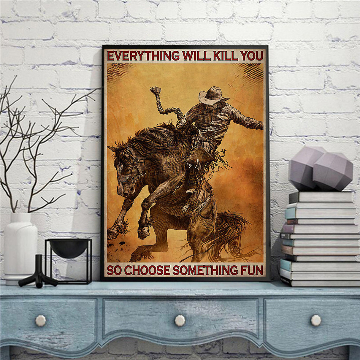 ROPING RODEO EVERYTHING WILL KILL YOU SO CHOOSE SOMETHING FUN POSTER A2