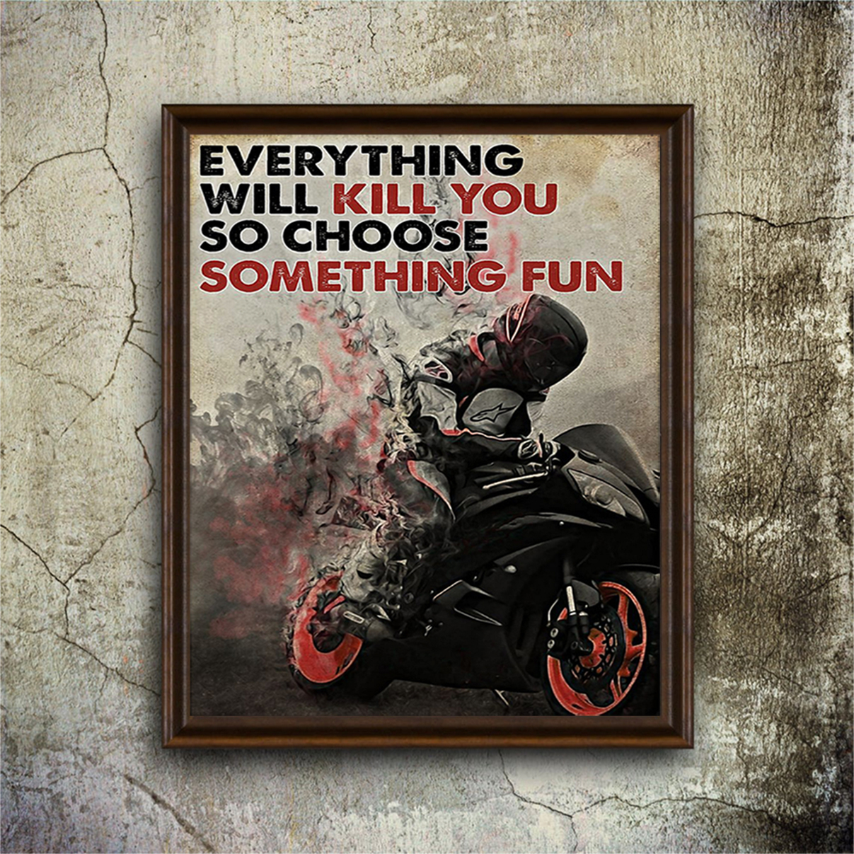 Racer everything will kill you so choose something fun poster A1