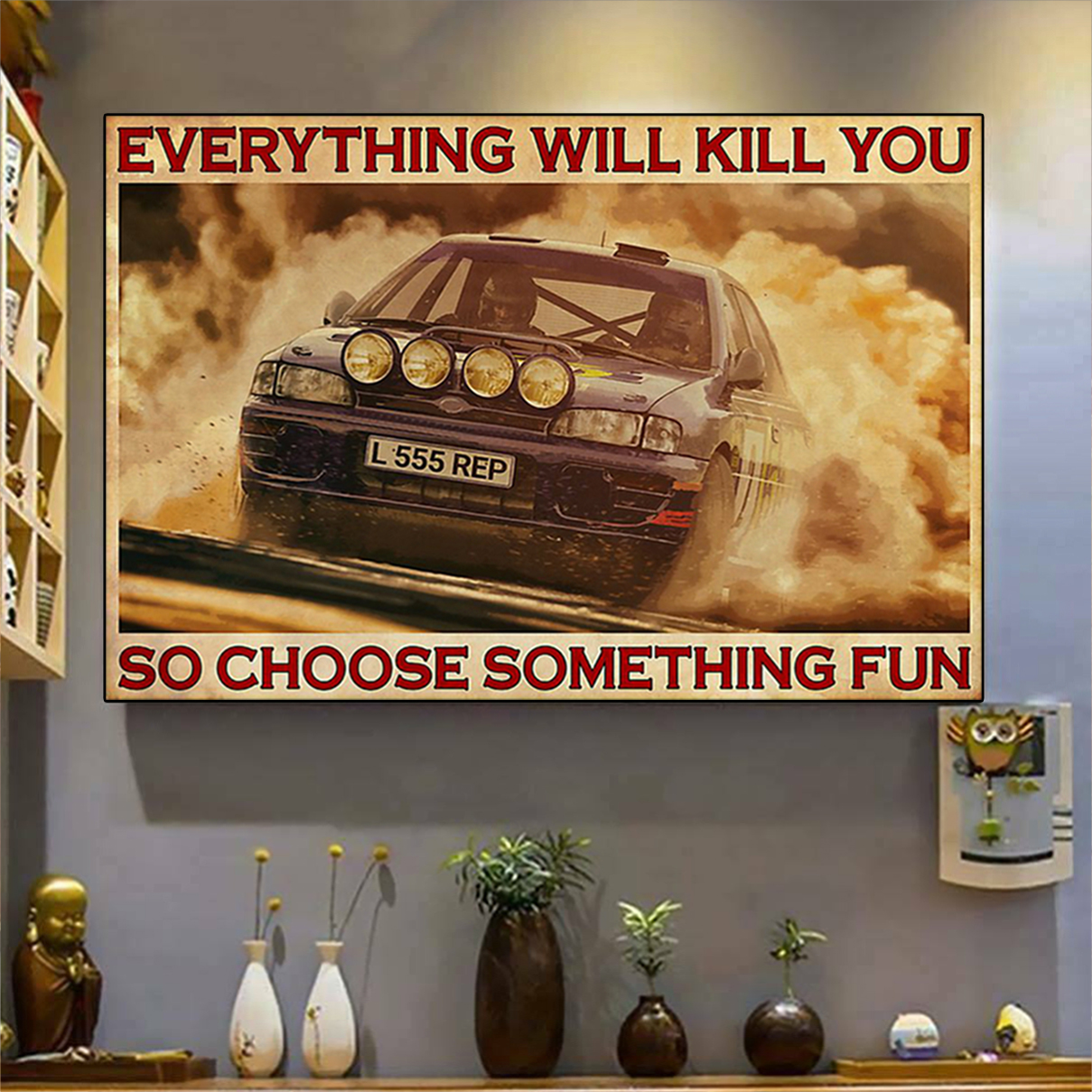 Rally car everything will kill you so choose something fun poster A1