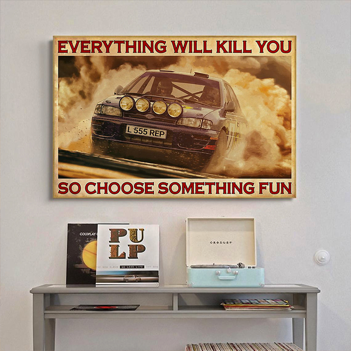 Rally car everything will kill you so choose something fun poster A2