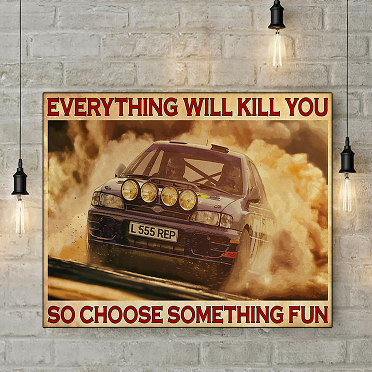 Rally car everything will kill you so choose something fun poster A3