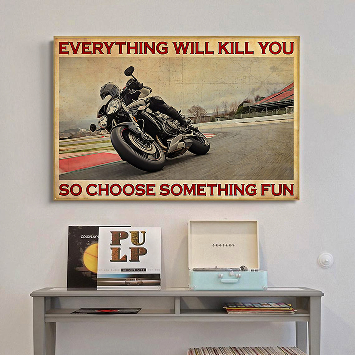 Rs1 motorcycle everything will kill you so choose something fun poster A1