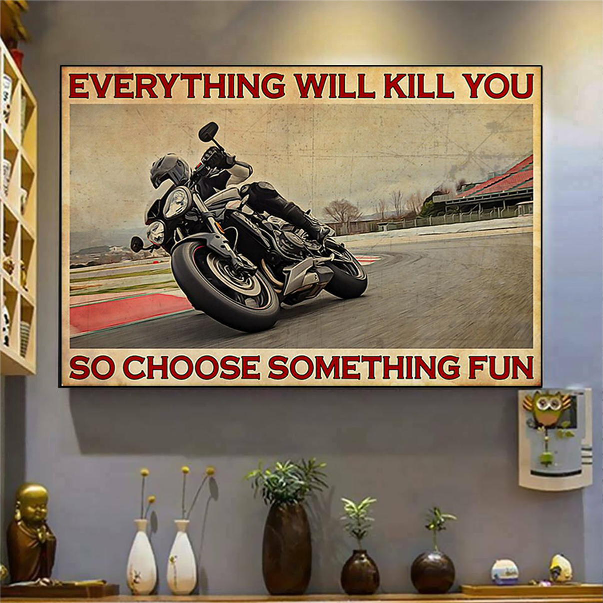 Rs1 motorcycle everything will kill you so choose something fun poster A3