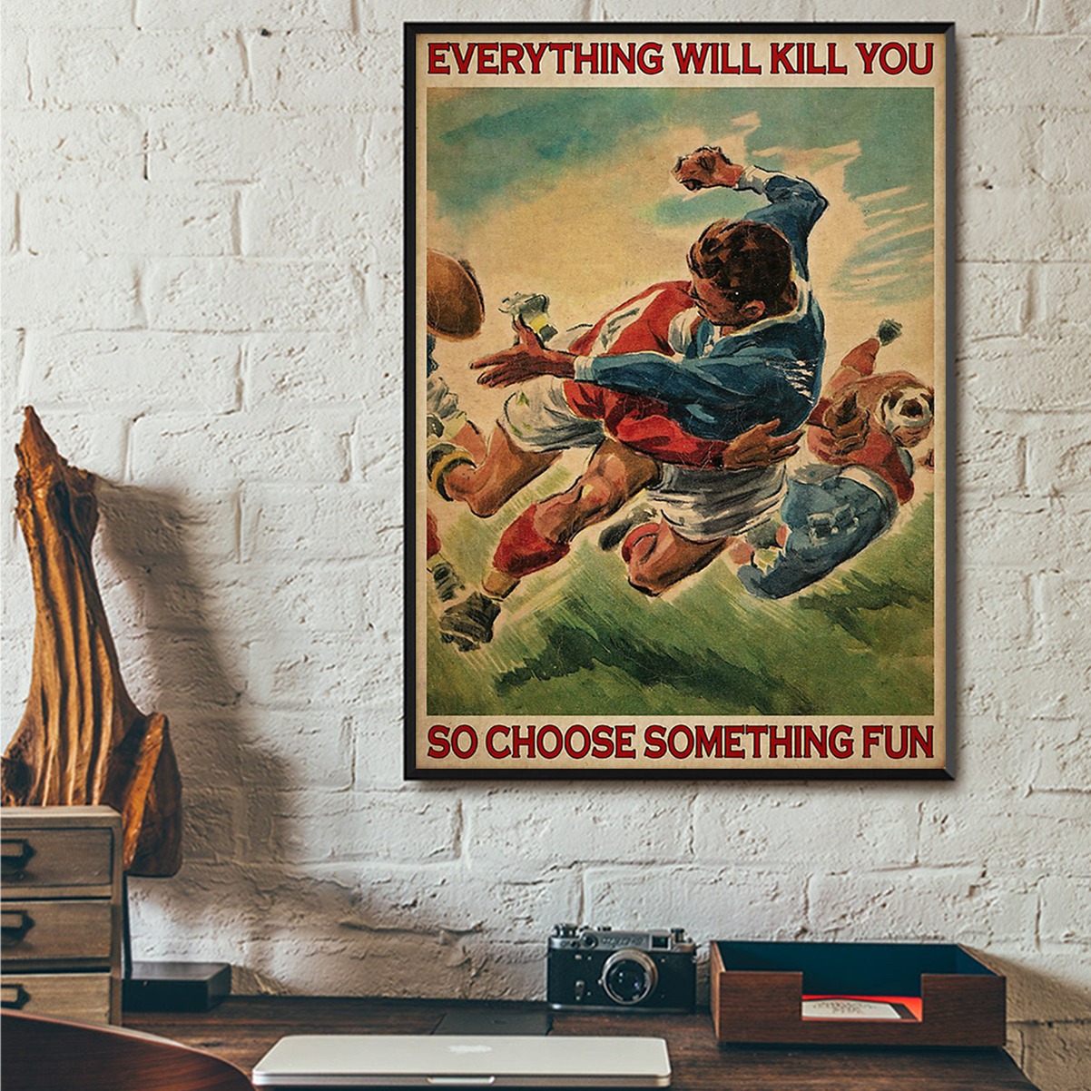 Rugby everything will kill you so choose something fun poster A1
