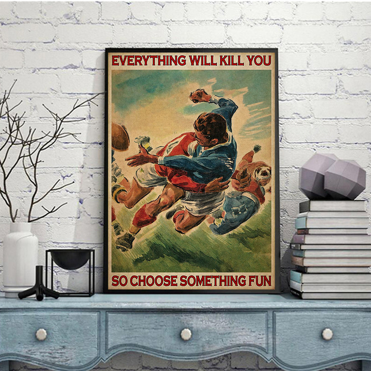 Rugby everything will kill you so choose something fun poster A2