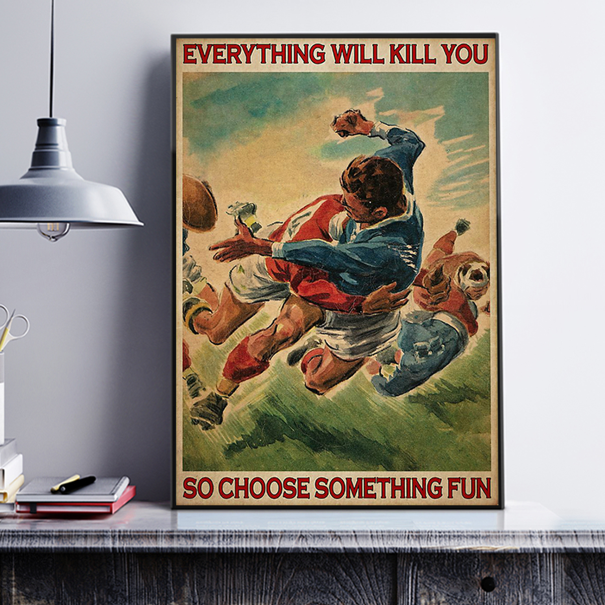 Rugby everything will kill you so choose something fun poster A3