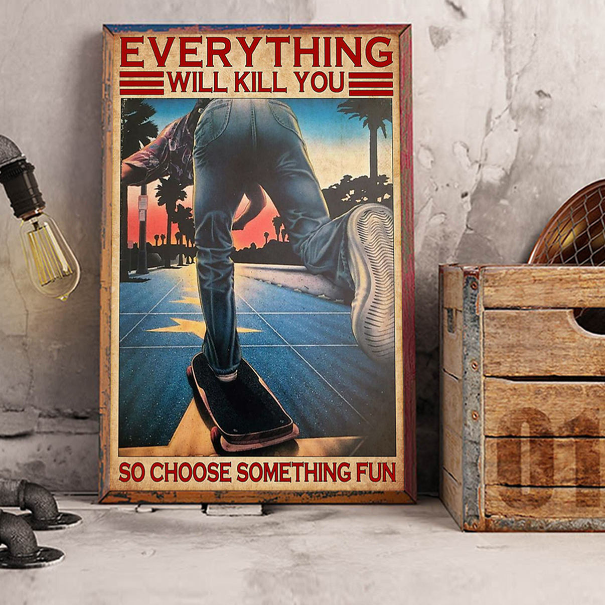 Skateboard everything will kill you so choose something fun poster A1