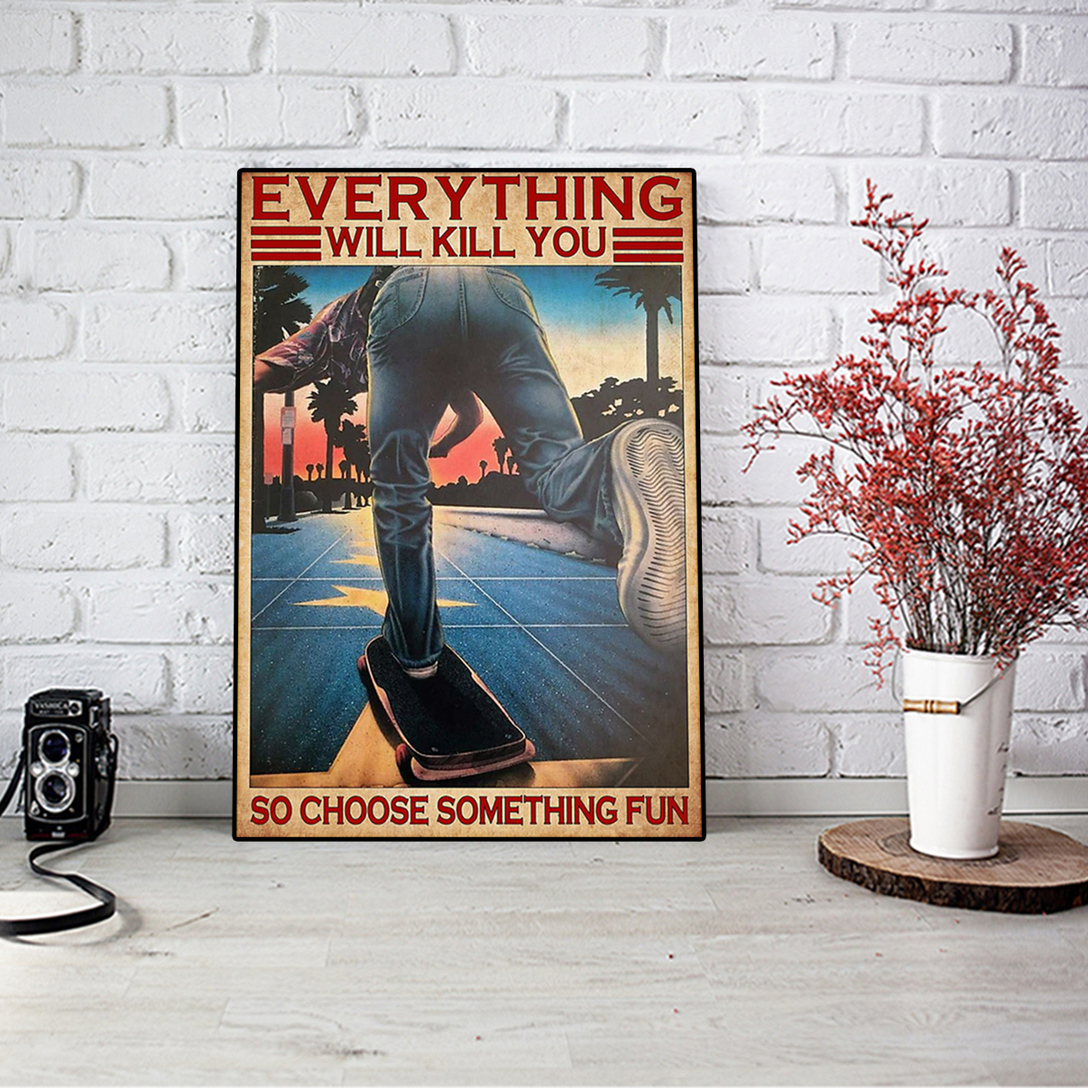 Skateboard everything will kill you so choose something fun poster A2