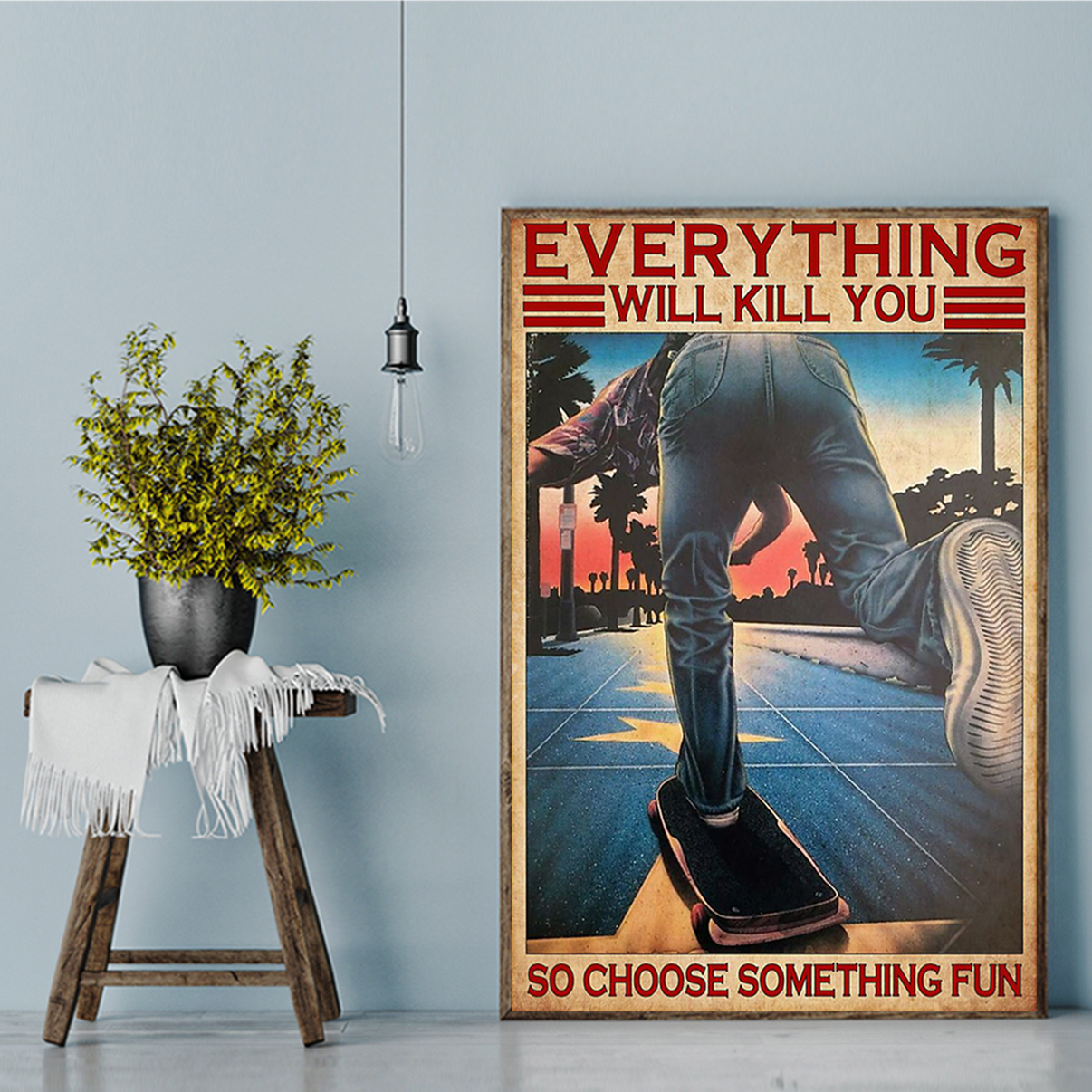 Skateboard everything will kill you so choose something fun poster A3
