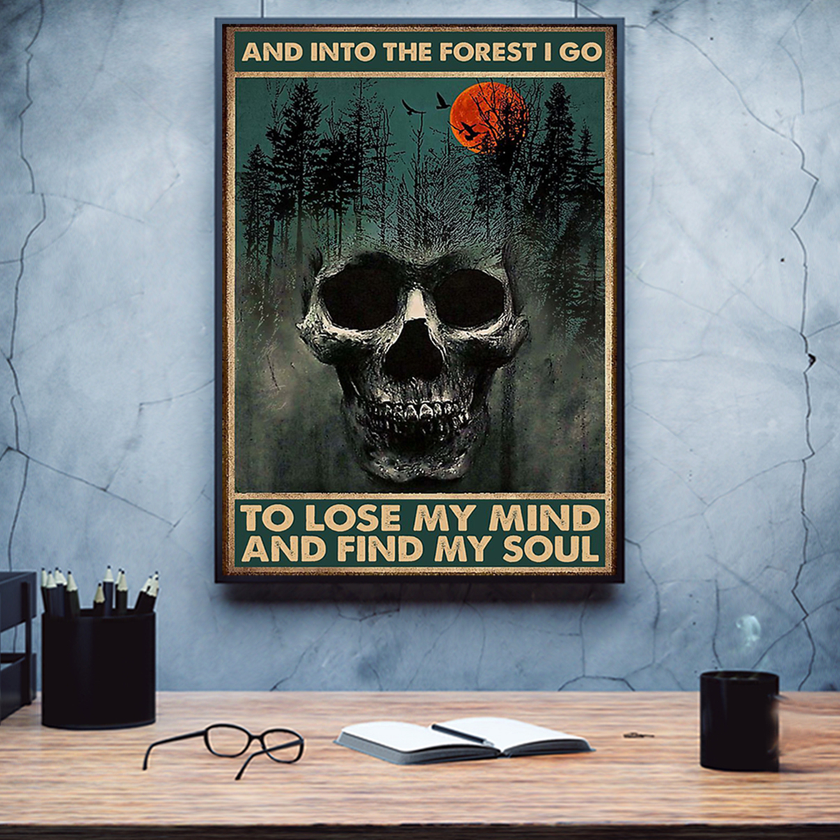 Skull and into the forest I go to lose my mind and find my soul poster A1