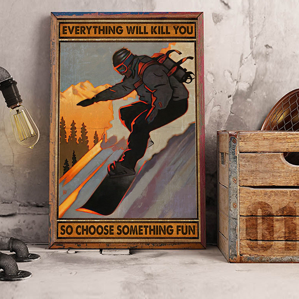 Snowboarding everything will kill you so choose something fun poster A2