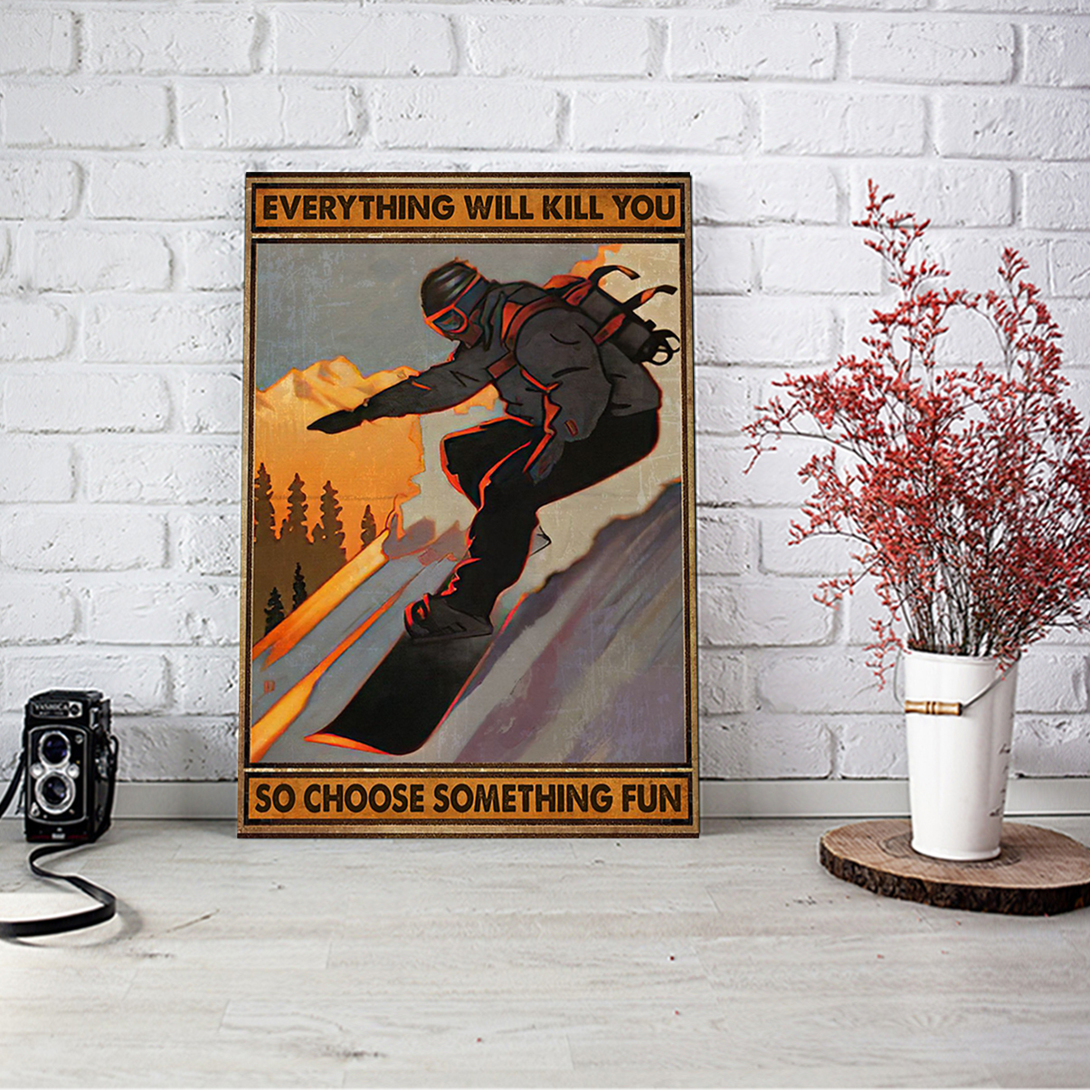 Snowboarding everything will kill you so choose something fun poster A3