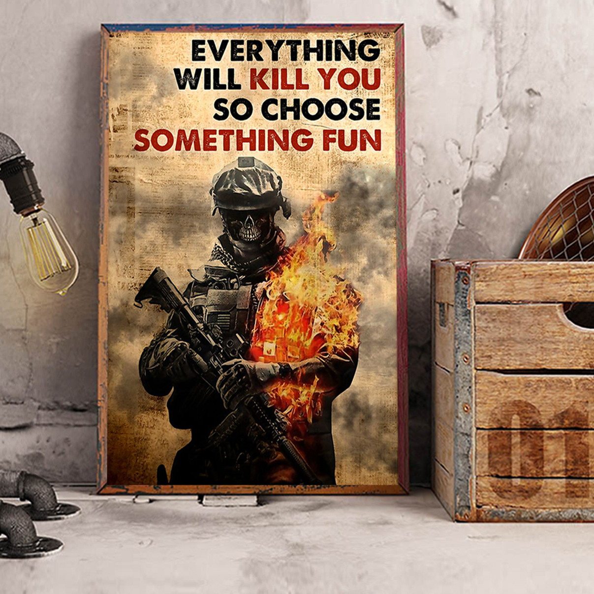 Soldier skull everything will kill you so choose something fun poster A1