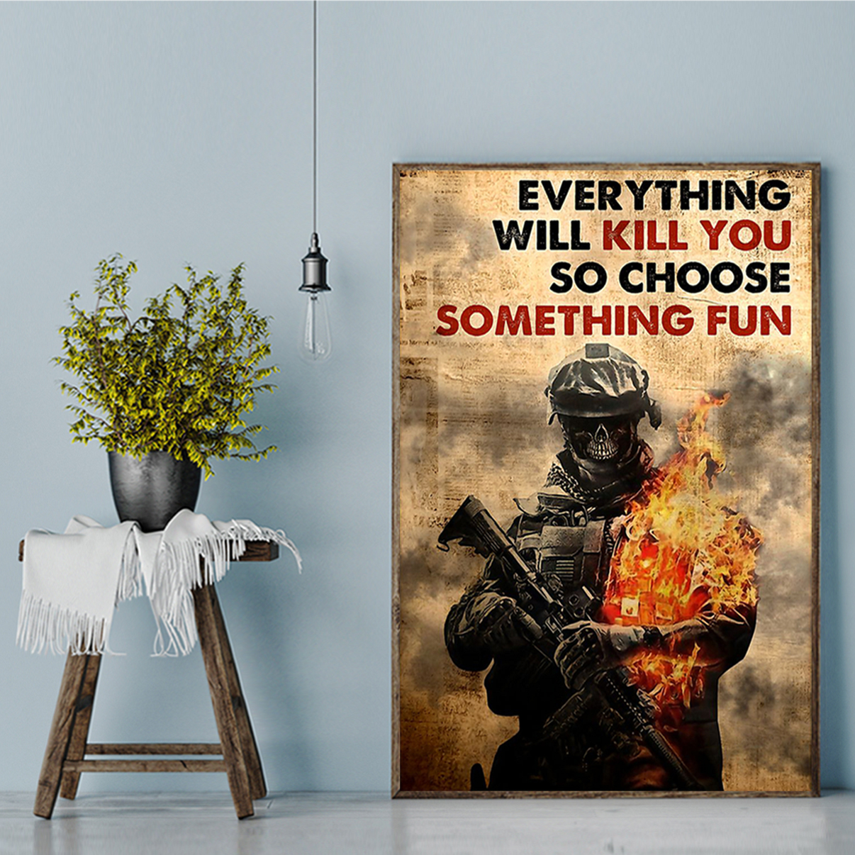 Soldier skull everything will kill you so choose something fun poster A3