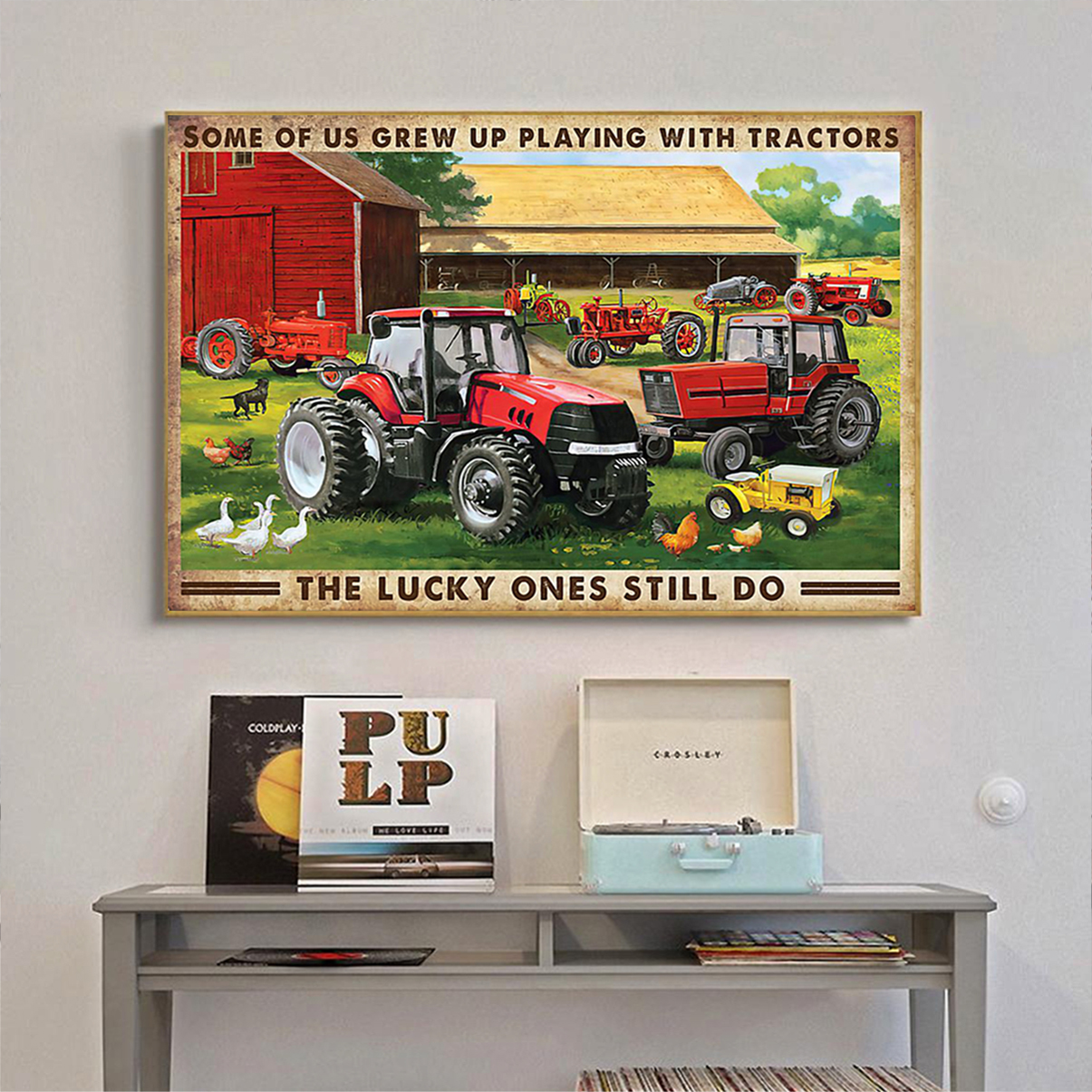 Some of us grew up playing with tractors the lucky one still do poster A1