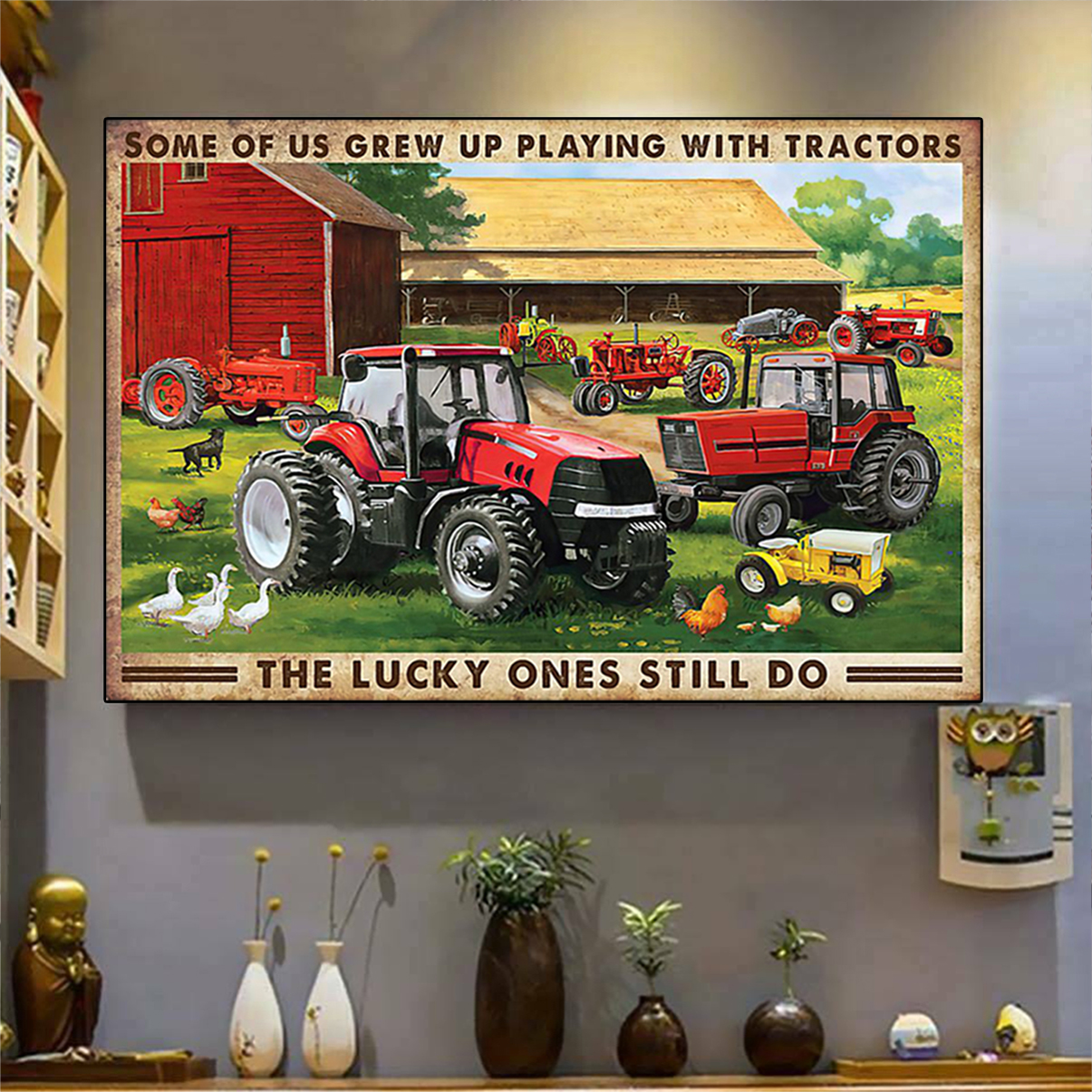 Some of us grew up playing with tractors the lucky one still do poster A3