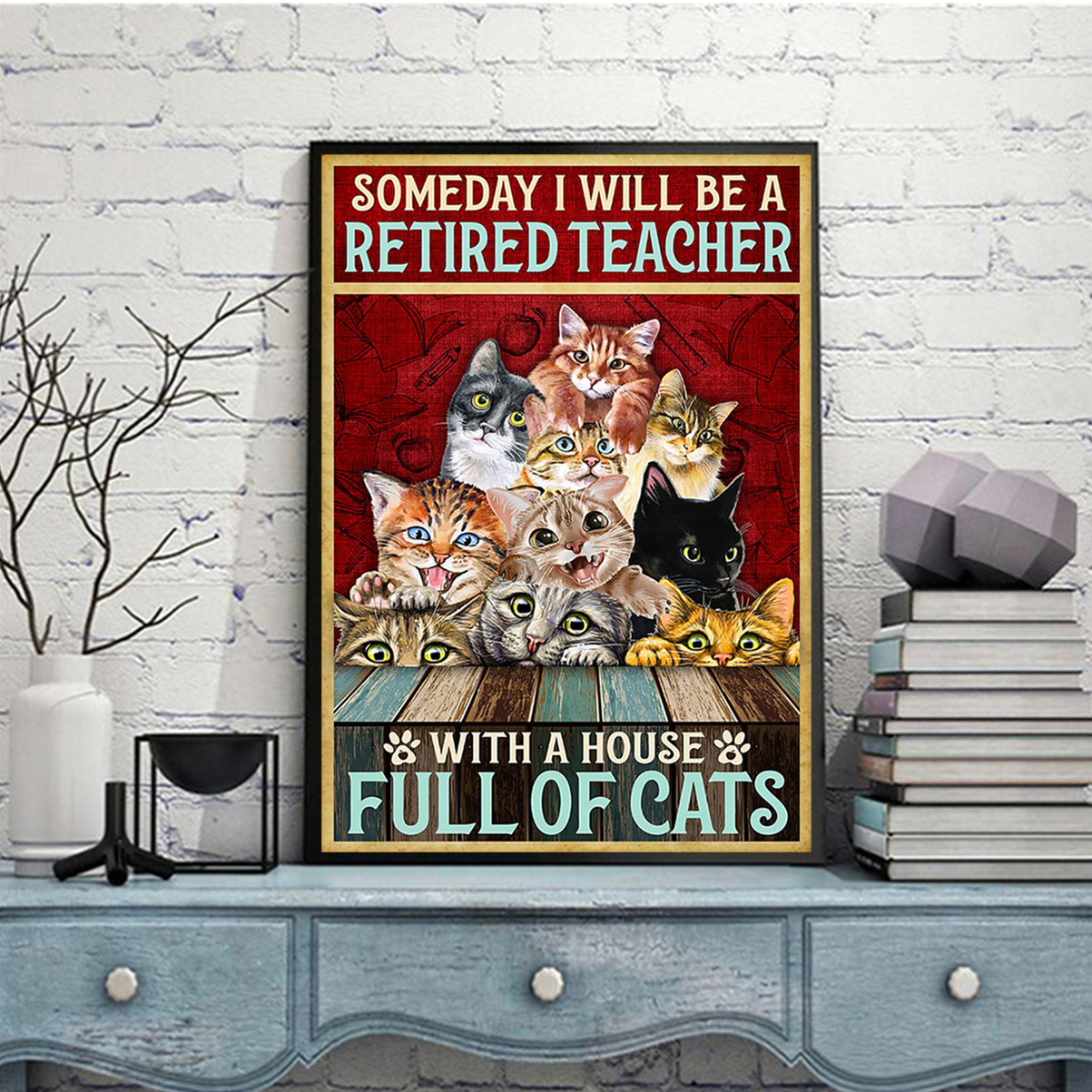 Someday I will be a retired teacher with a house full of cats poster A2