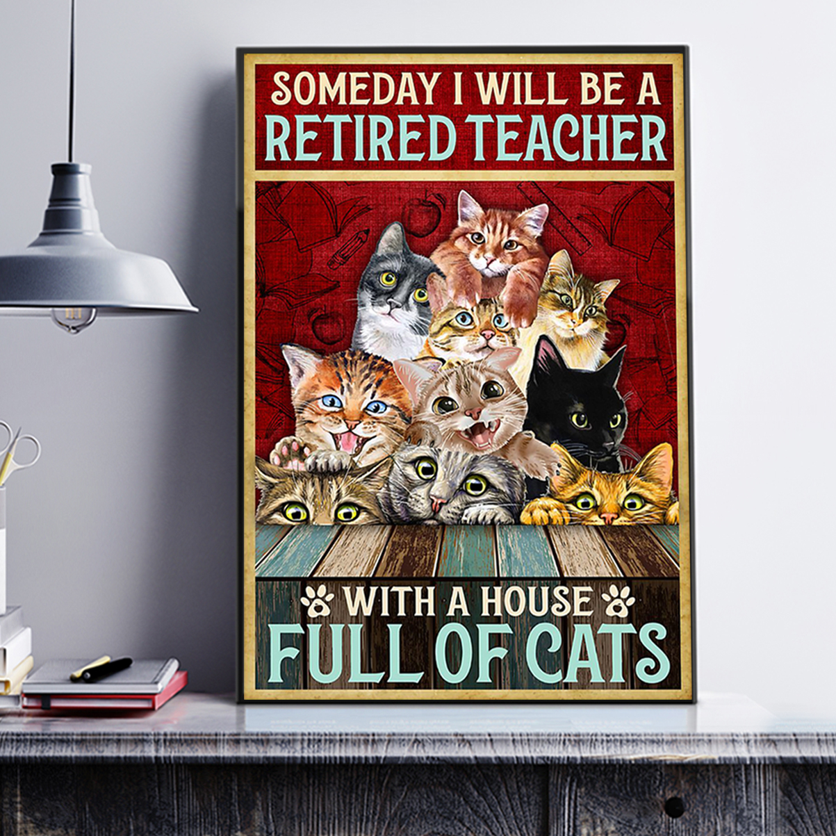 Someday I will be a retired teacher with a house full of cats poster A3