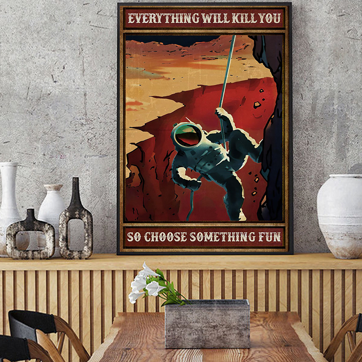 Space everything will kill you so choose something fun poster A2