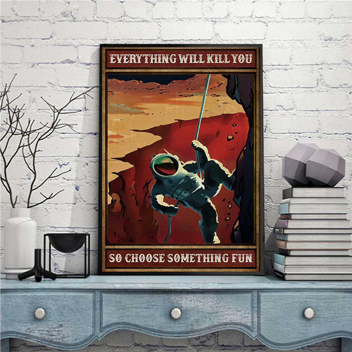 Space everything will kill you so choose something fun poster A3