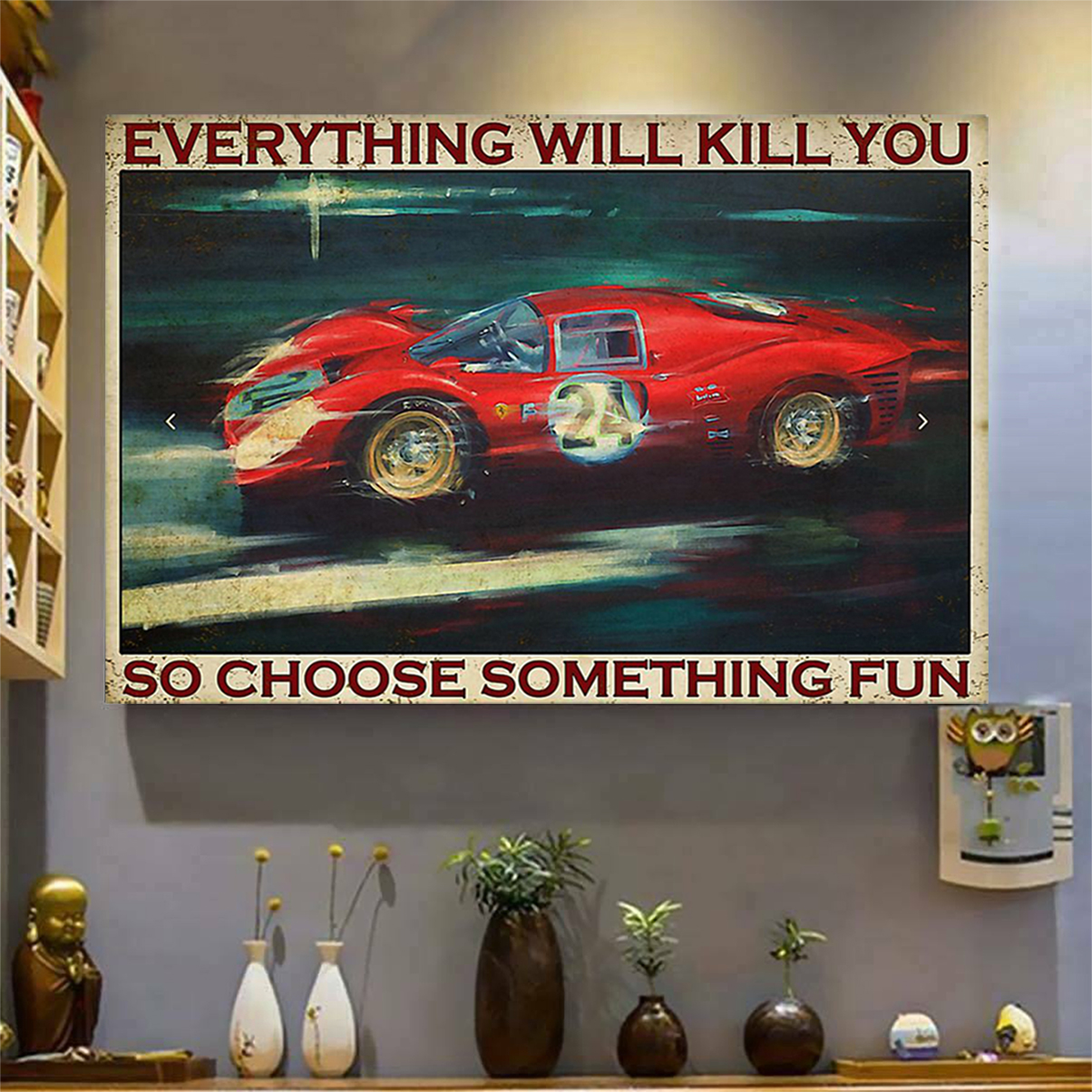 Sport car racing everything will kill you so choose something fun poster A1