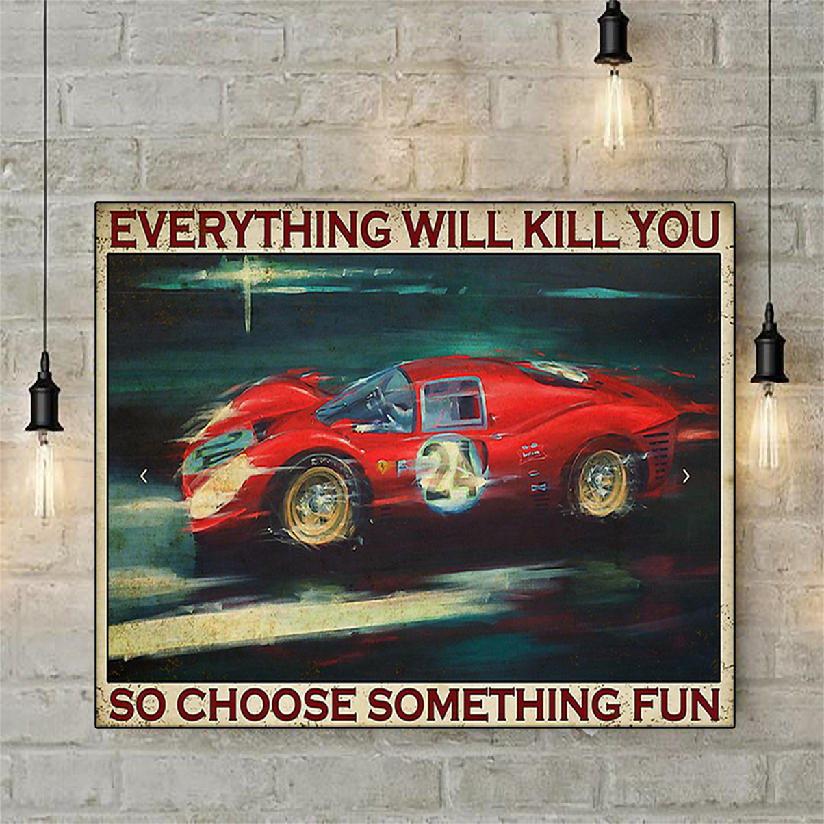 Sport car racing everything will kill you so choose something fun poster A2