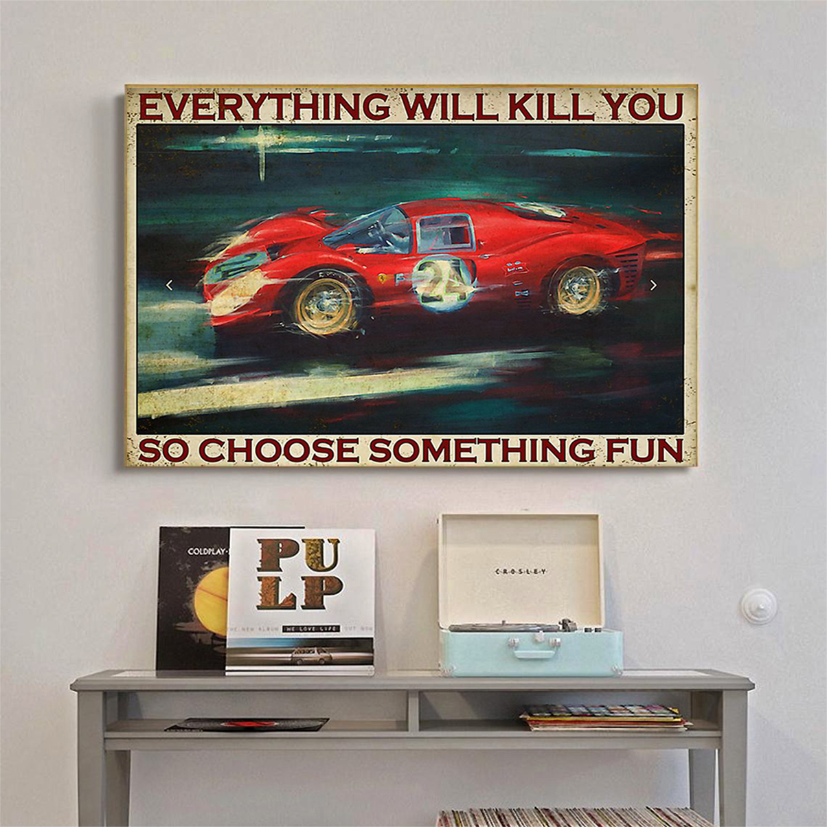 Sport car racing everything will kill you so choose something fun poster A3
