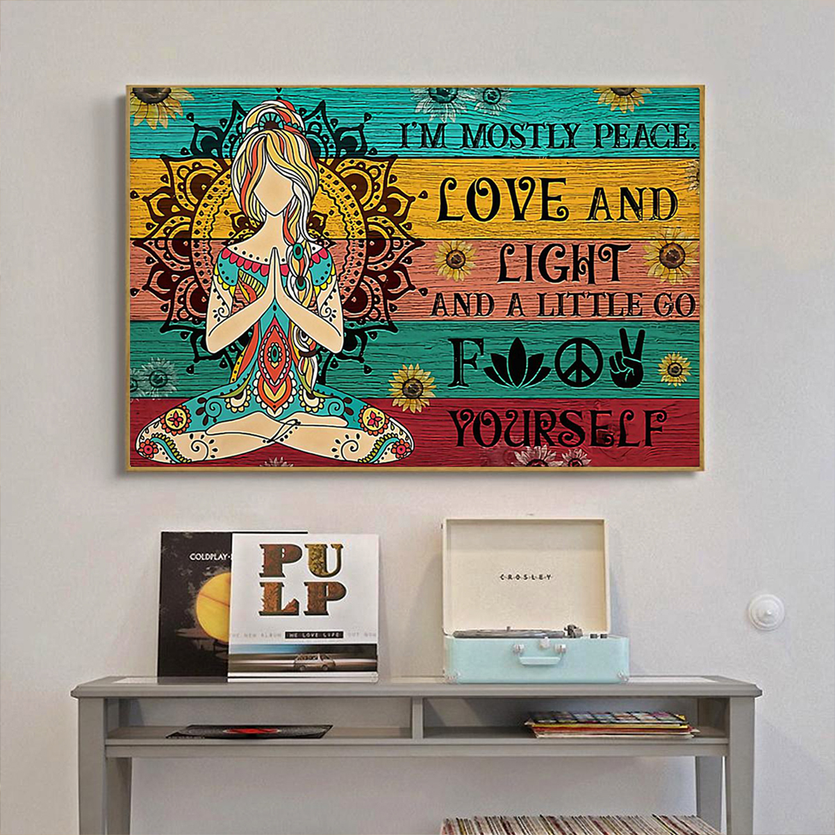 Sunflower yoga girl I am mostly peace love and light poster A1
