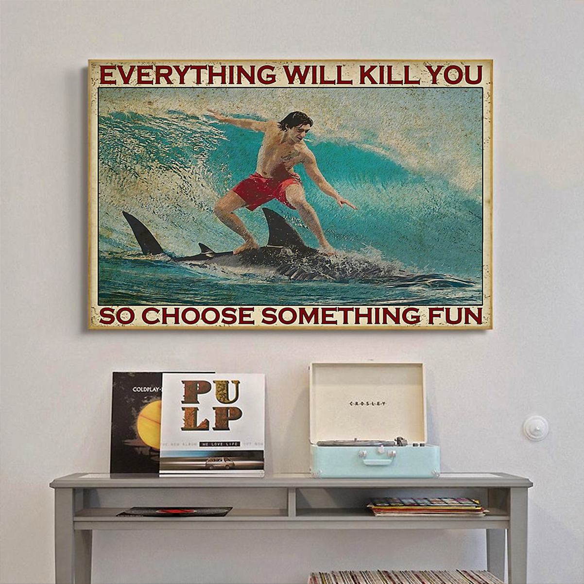 Surfboarding shark everything will kill you so choose something fun poster A1