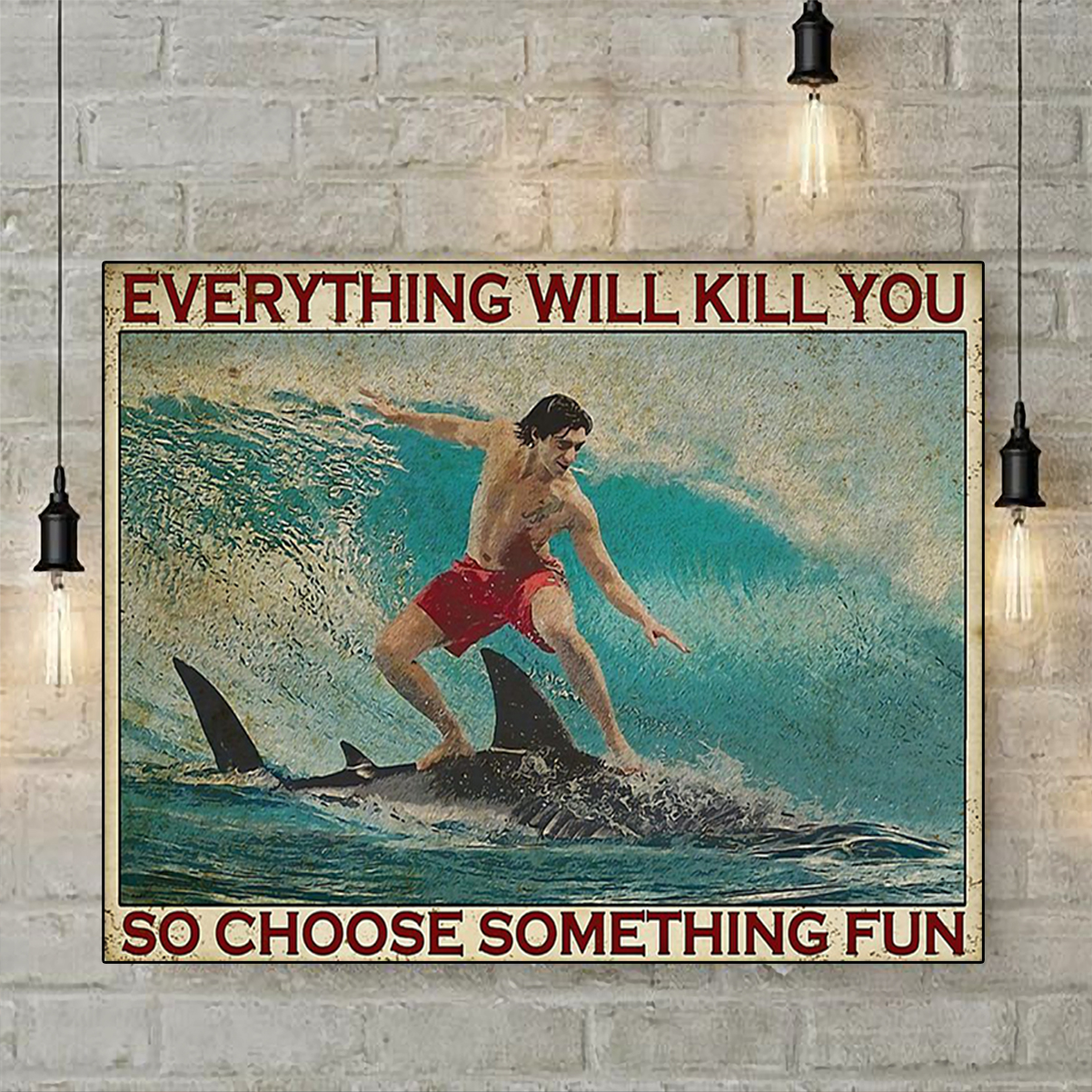 Surfboarding shark everything will kill you so choose something fun poster A2