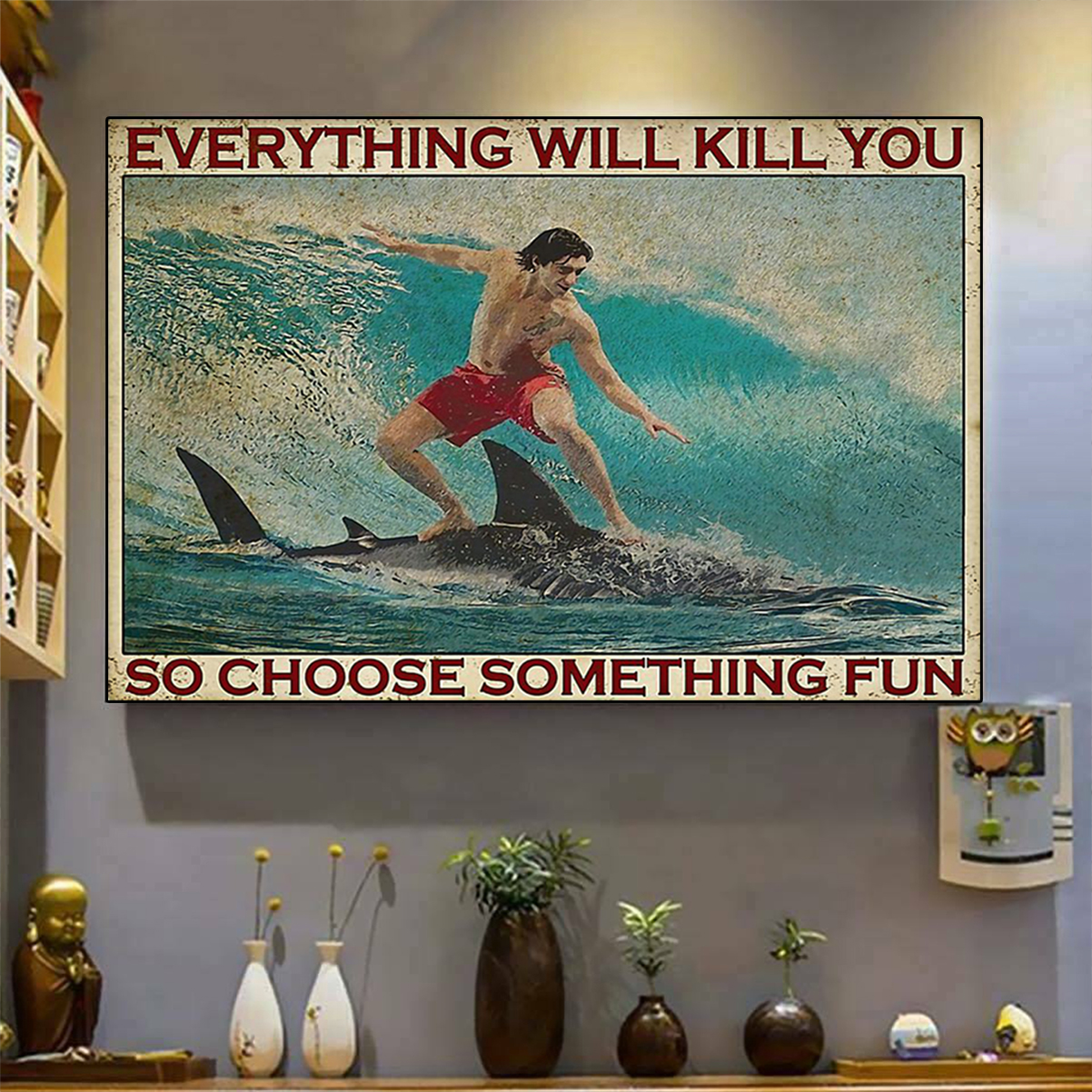 Surfboarding shark everything will kill you so choose something fun poster A3