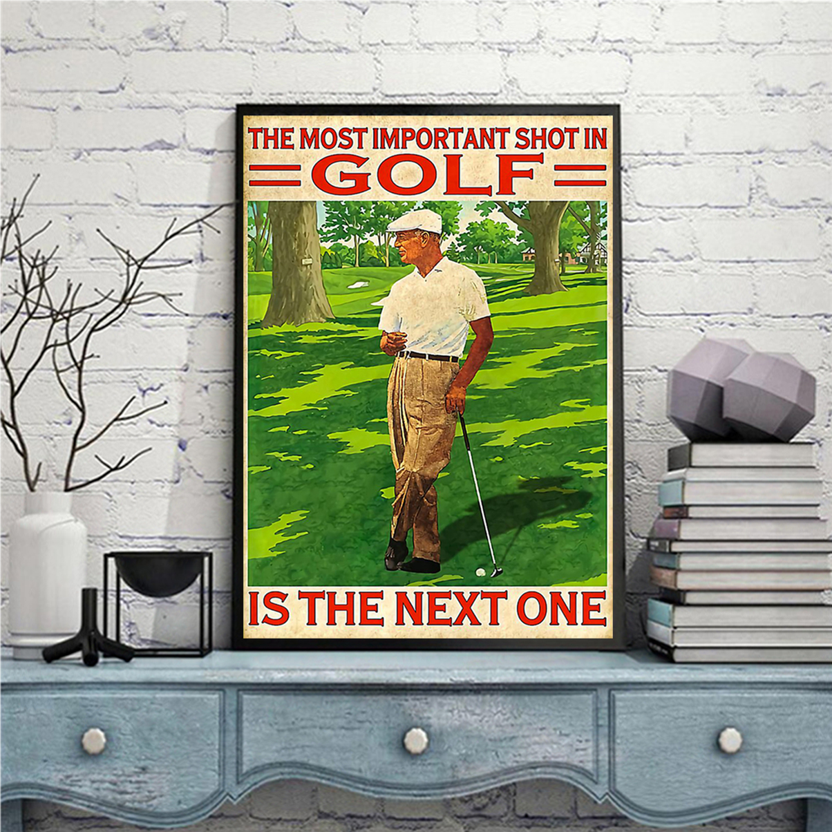 The most important shot in golf is the next one poster A1