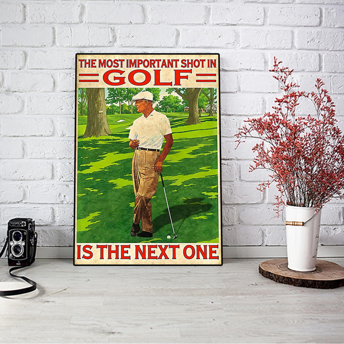 The most important shot in golf is the next one poster A3