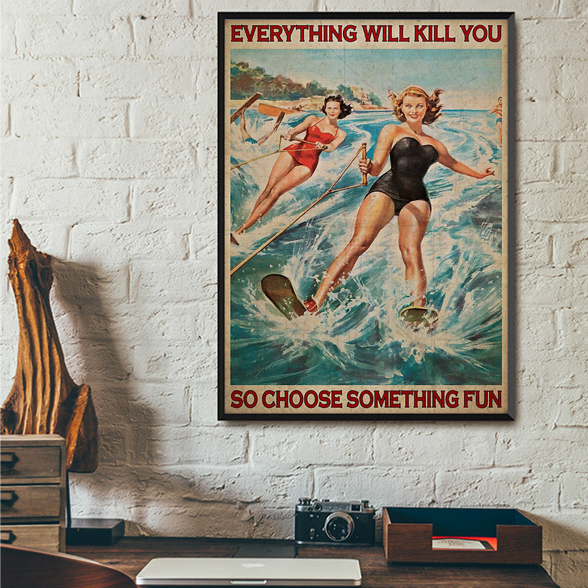 Water skiing everything will kill you so choose something fun poster A1