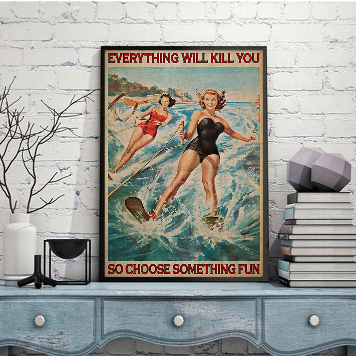 Water skiing everything will kill you so choose something fun poster A2