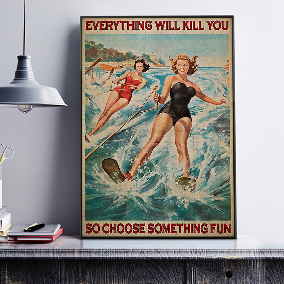 Water skiing everything will kill you so choose something fun poster A3