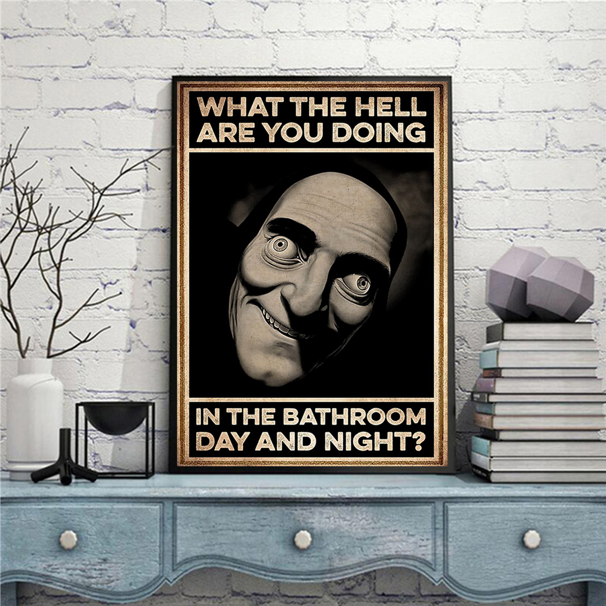 What the hell are you doing in the bathroom day and night poster A2