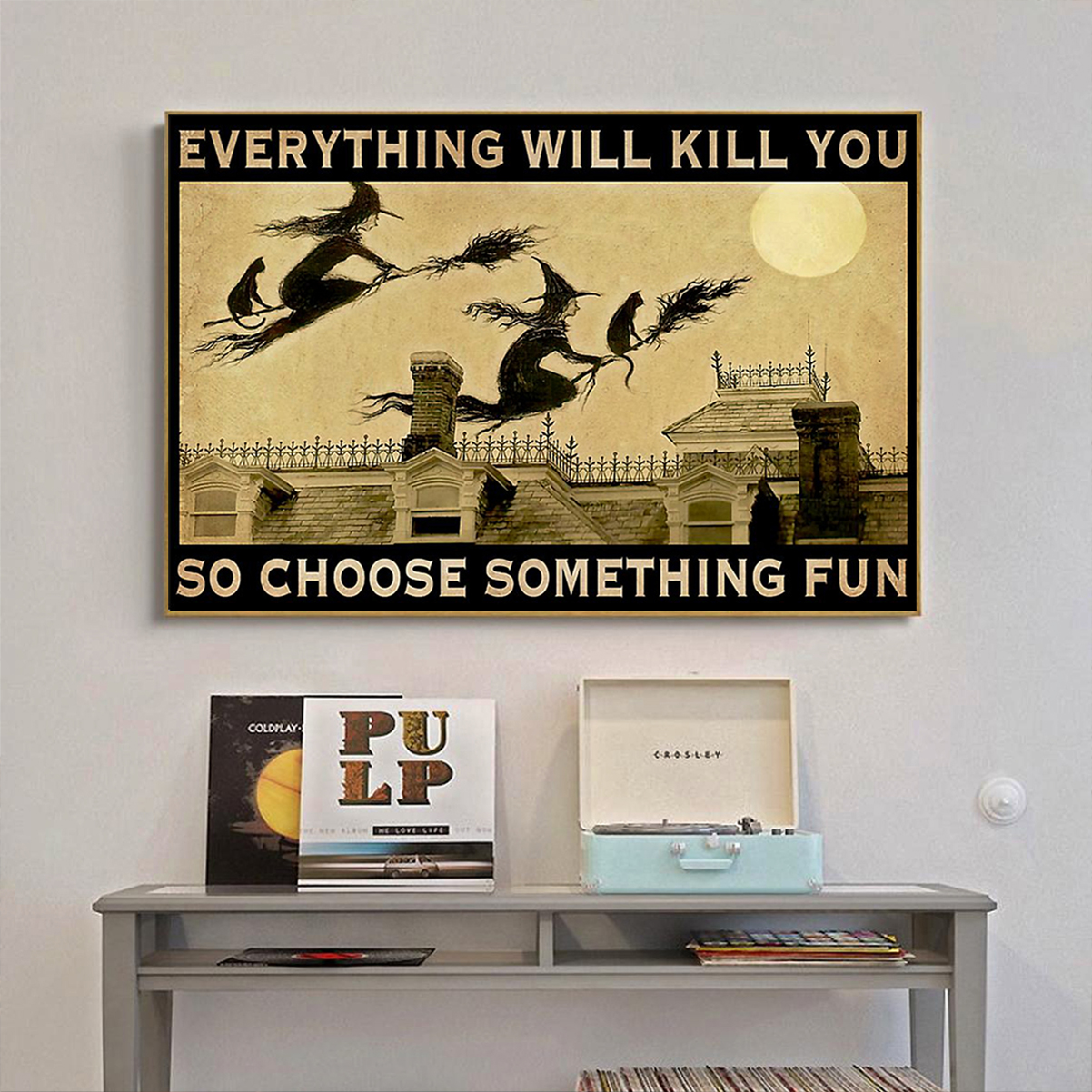 Witch everything will kill you so choose something fun poster A1