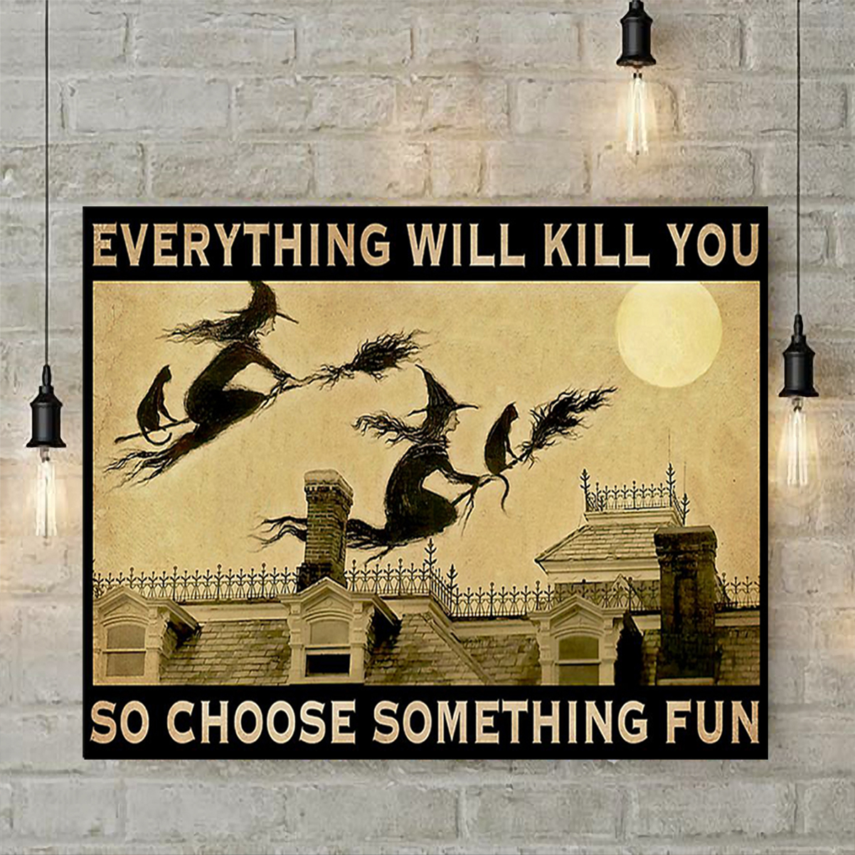 Witch everything will kill you so choose something fun poster A2