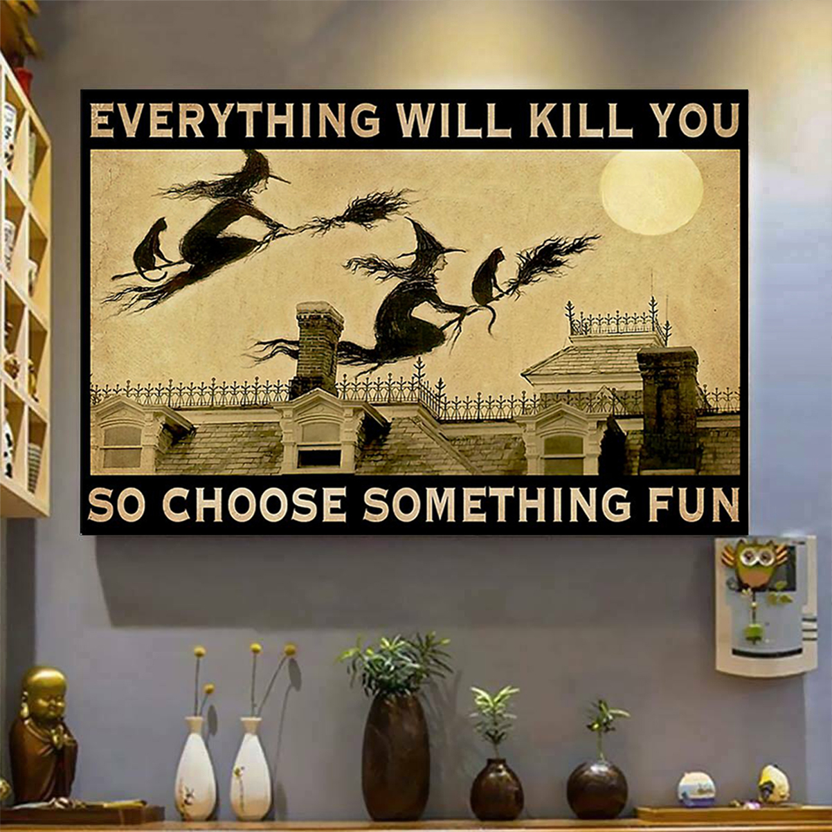 Witch everything will kill you so choose something fun poster A3
