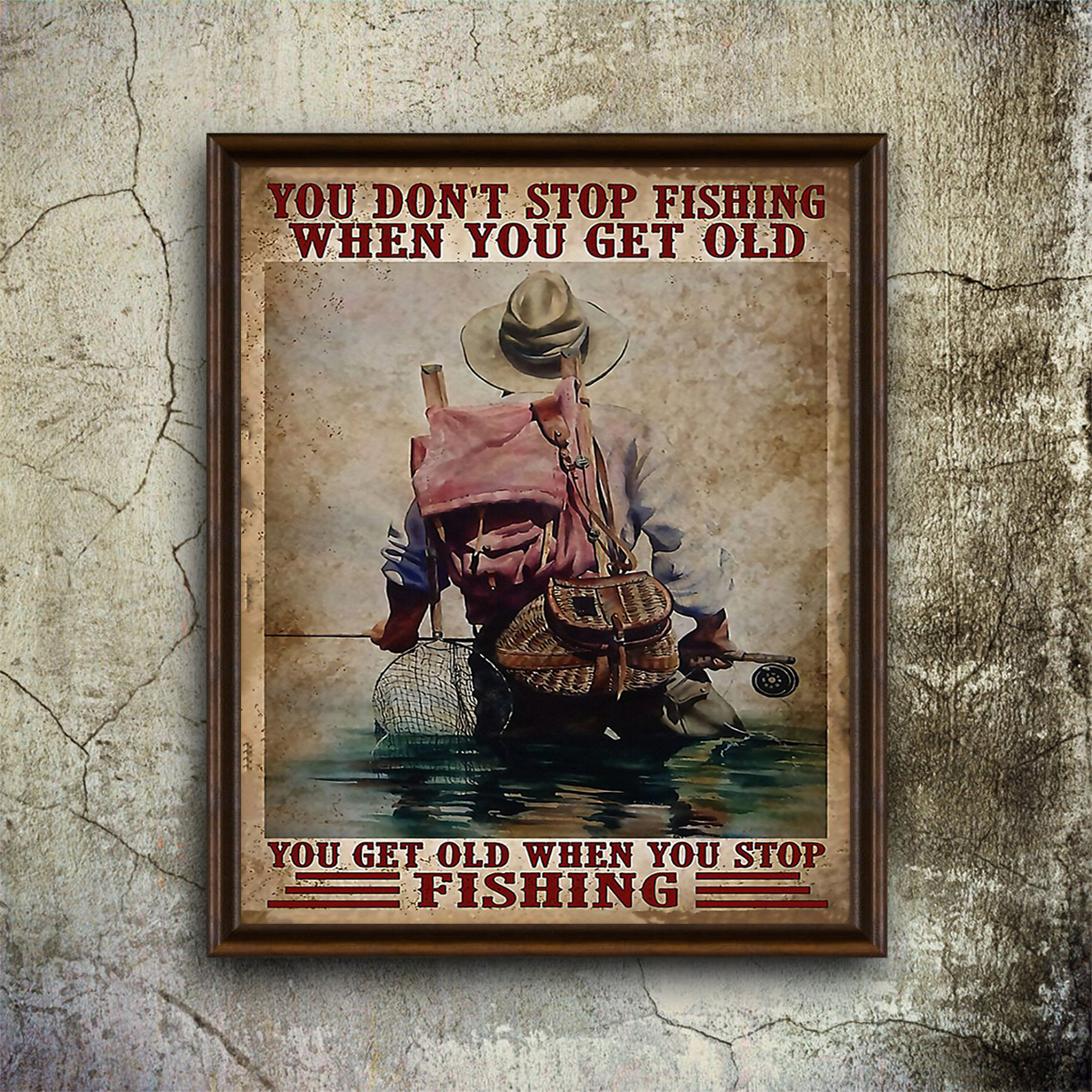 You don't stop fishing when you get old you get old when you stop fishing poster A1