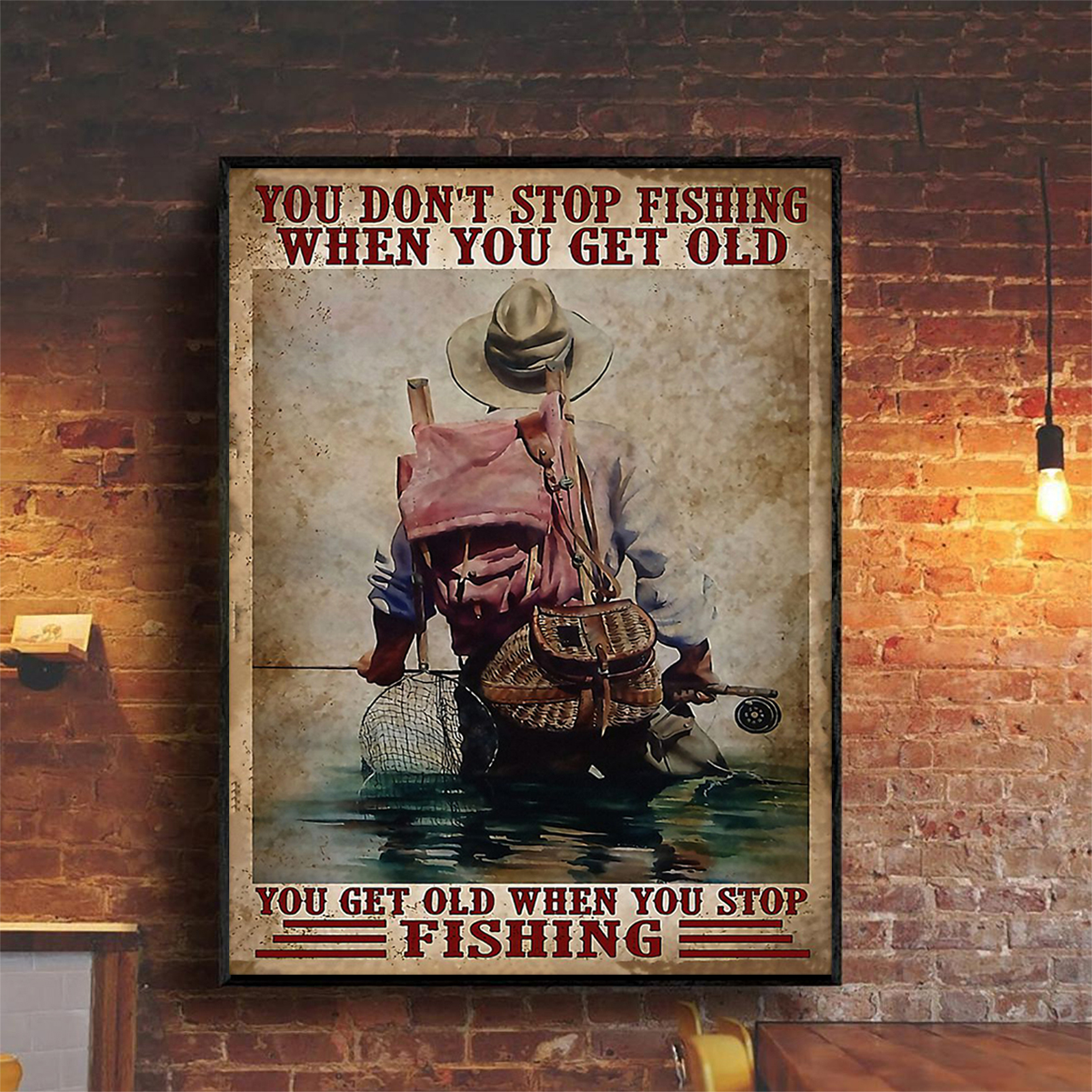 You don't stop fishing when you get old you get old when you stop fishing poster A2
