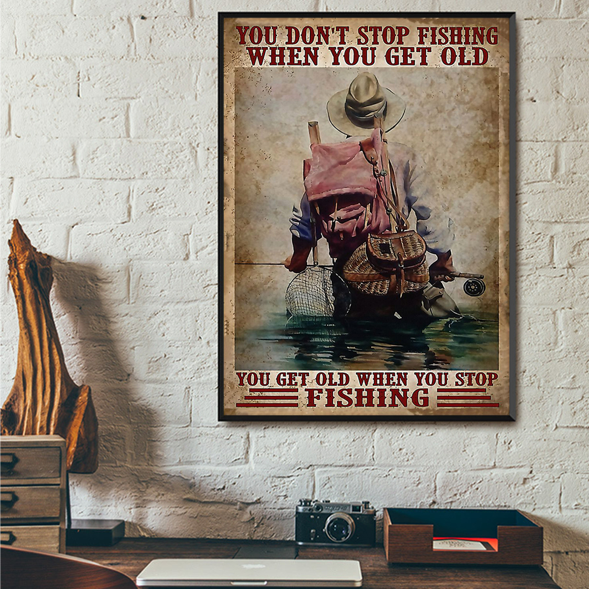 You don't stop fishing when you get old you get old when you stop fishing poster A3