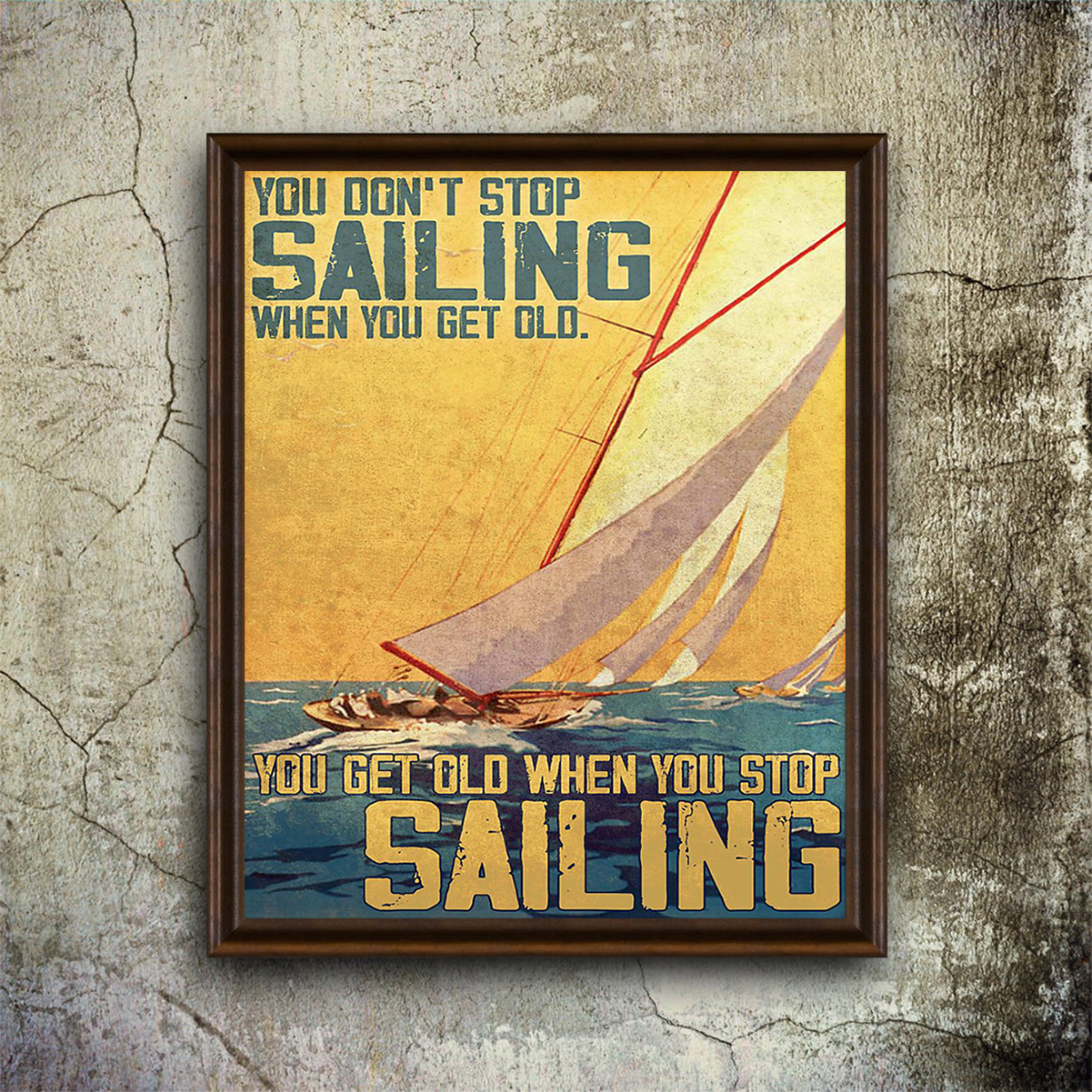 You don't stop sailing when you get old you get old when you stop sailing poster A1