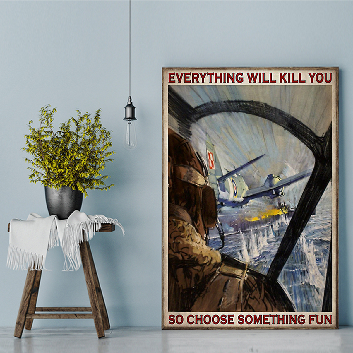 Aircraft everything will kill you so choose something fun poster A1