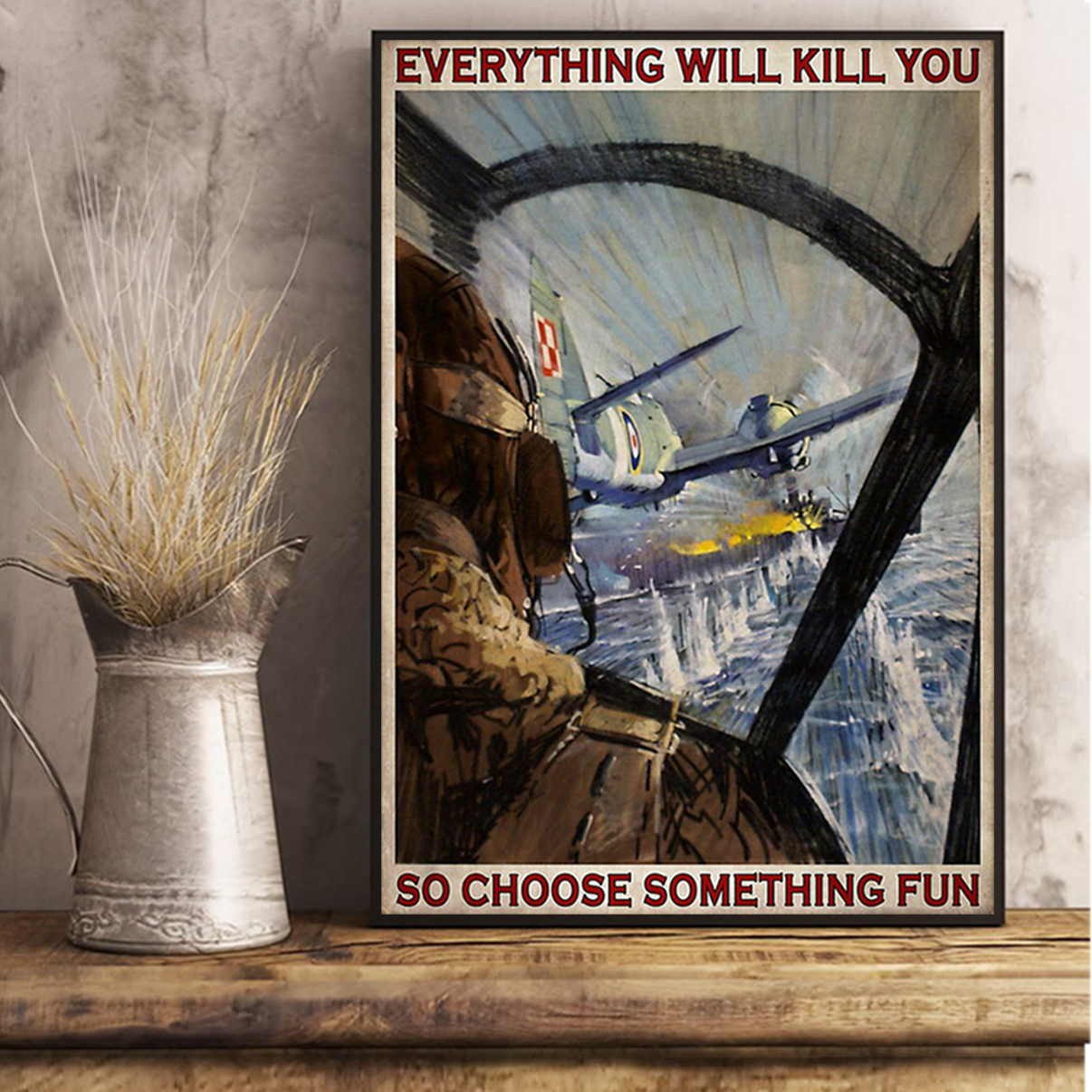 Aircraft everything will kill you so choose something fun poster A2