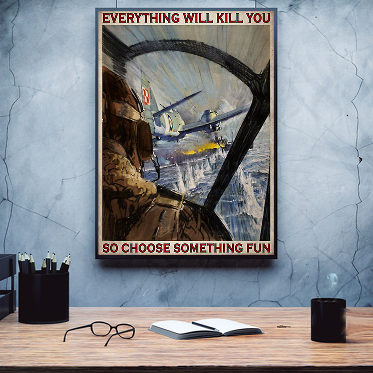 Aircraft everything will kill you so choose something fun poster A3