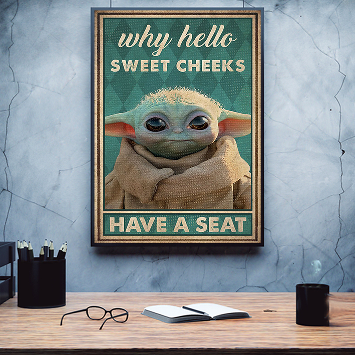 Baby yod why hello sweet cheeks have a seat poster A1
